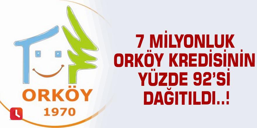7 milyonluk ORKÖY kredisinin yüzde 92'si dağıtıldı..!
