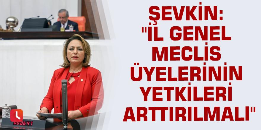 """Şevkin: """"İl genel meclis üyelerinin yetkileri arttırılmalı"""""""