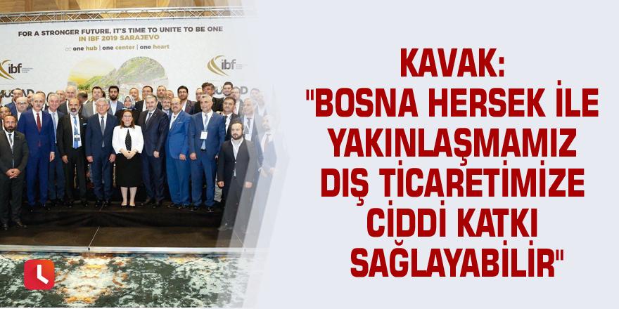 """Kavak: """"Bosna Hersek ile yakınlaşmamız dış ticaretimize ciddi katkı sağlayabilir"""""""