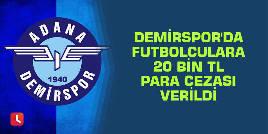 Adana Demirspor'da futbolculara 20 bin TL para cezası verildi