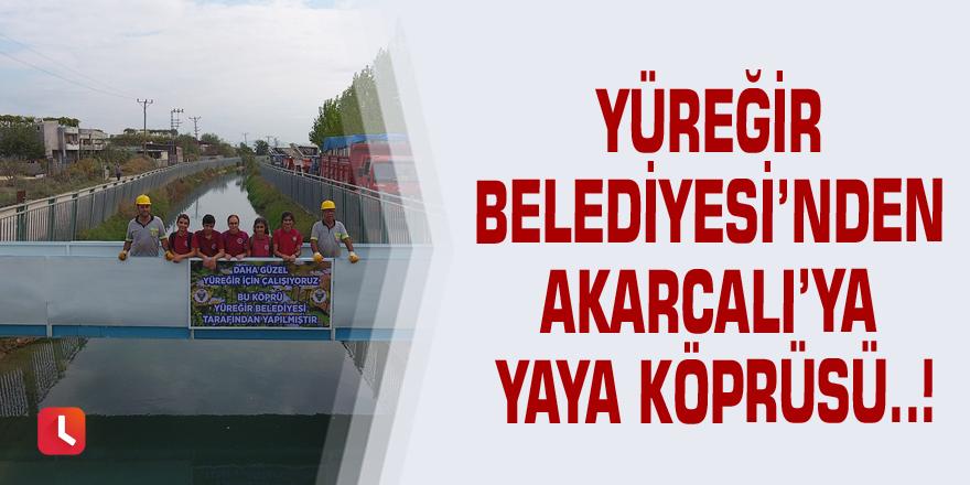 Yüreğir Belediyesi'nden Akarcalı'ya yaya köprüsü..!