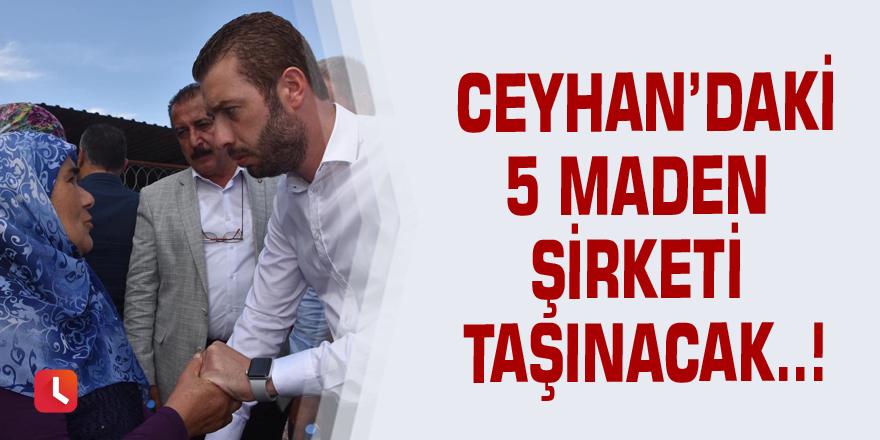 Ceyhan'daki 5 maden şirketi taşınacak..!