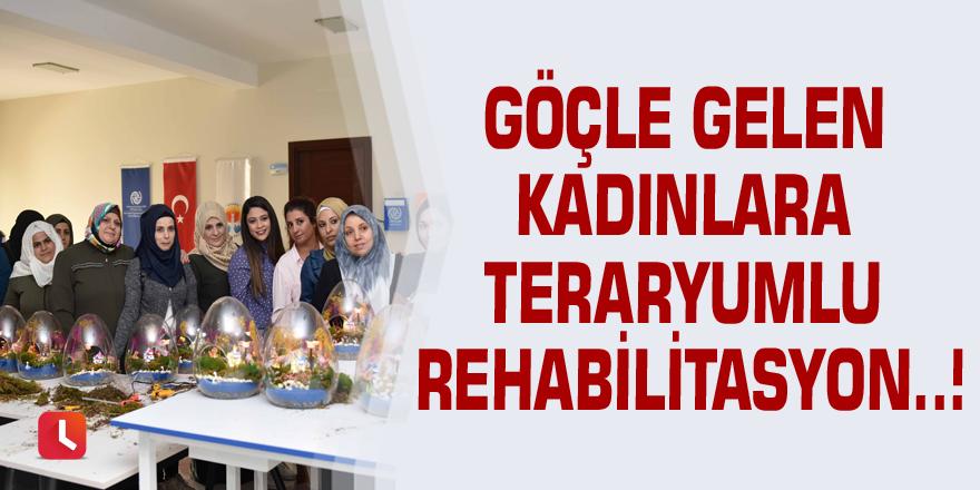 Göçle gelen kadınlara teraryumlu rehabilitasyon..!