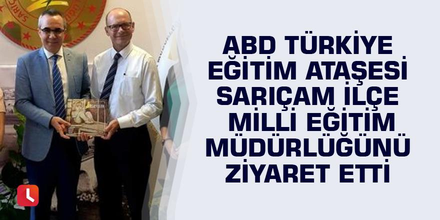 ABD Türkiye Eğitim Ataşesi Sarıçam ilçe Milli Eğitim Müdürlüğünü ziyaret etti
