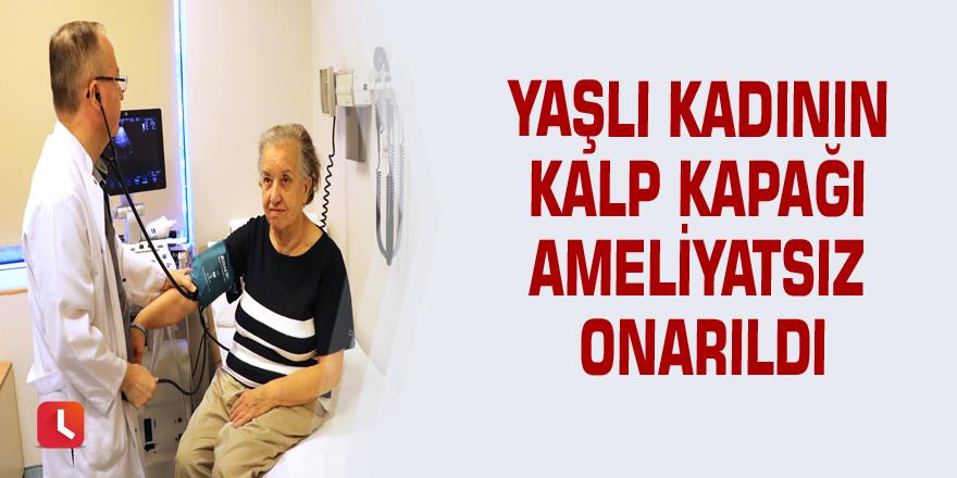Yaşlı kadının kalp kapağı ameliyatsız onarıldı