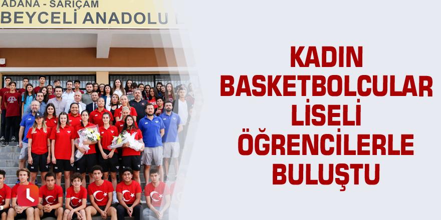 Kadın basketbolcular liseli öğrencilerle buluştu