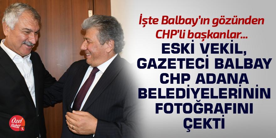 CHP'li Balbay CHP Adana belediyelerinin fotoğrafını çekti