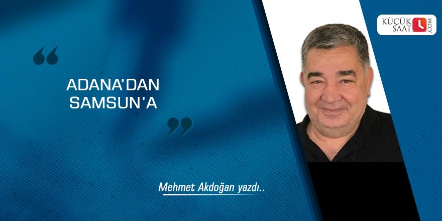 Adana'dan Samsun'a