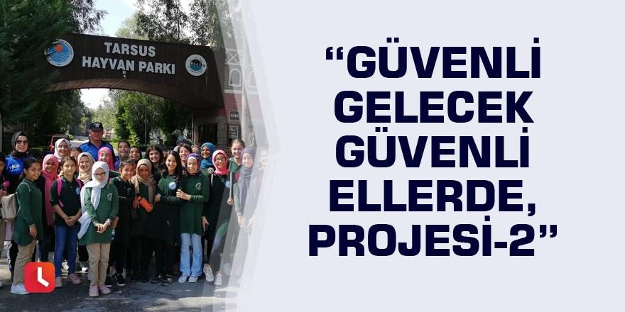 """""""Güvenli Gelecek Güvenli Ellerde Projesi-2"""""""