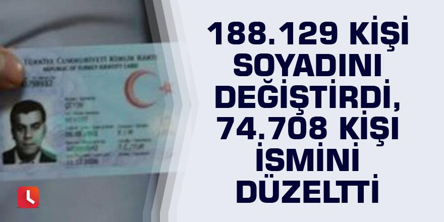188 bin 129 kişi soyadını değiştirdi, 74 bin 708 kişi ismini düzeltti