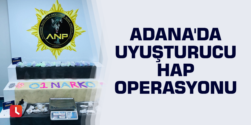 Adana'da uyuşturucu hap operasyonu