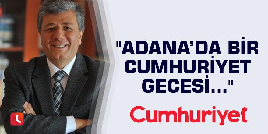 """""""Adana'da bir Cumhuriyet gecesi..."""""""
