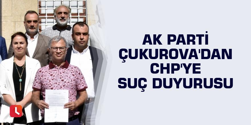 AK Parti Çukurova'dan CHP'ye suç duyurusu