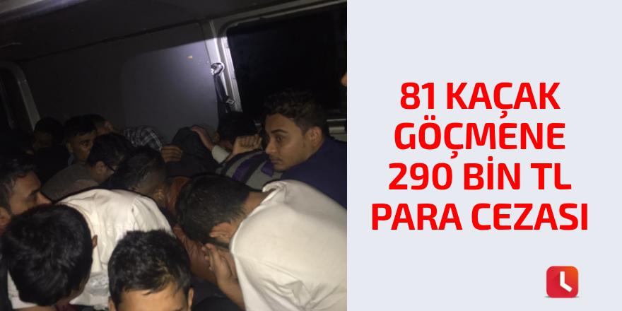 81 kaçak göçmene 290 bin lira para cezası