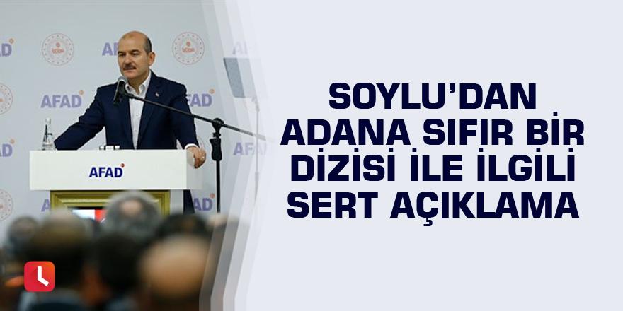 Soylu'dan Adana Sıfır Bir dizisi ile ilgili sert açıklama