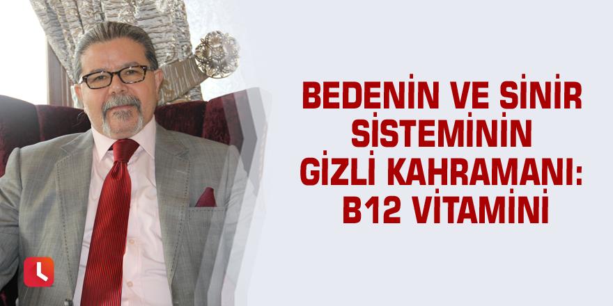 Bedenin ve sinir sisteminin gizli kahramanı: B12 vitamini