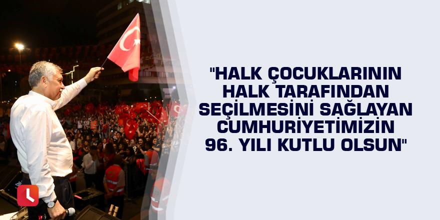 """""""Halk çocuklarının halk tarafından seçilmesini sağlayan Cumhuriyetimizin 96. yılı kutlu olsun"""""""