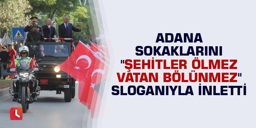 """Adana sokaklarını """"Şehitler ölmez vatan bölünmez"""" sloganıyla inletti"""