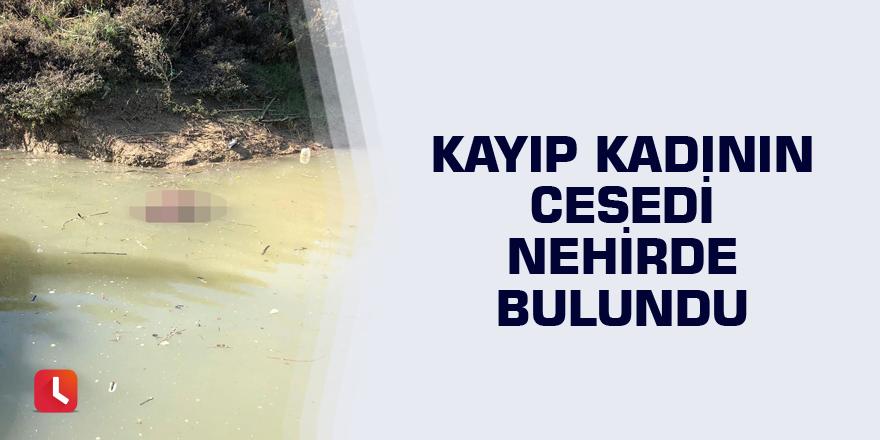 Kayıp kadının cesedi nehirde bulundu