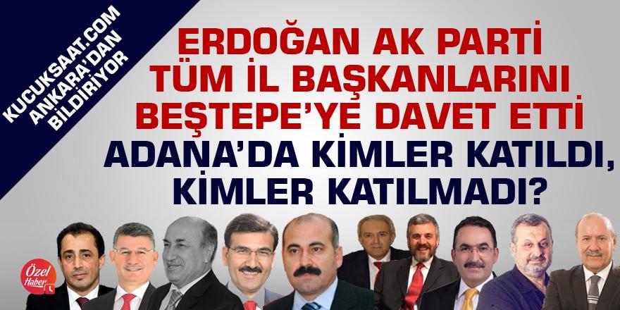 Erdoğan başkanlığındaki toplantıya Adana'dan hangi eski il başkanları katılmadı?