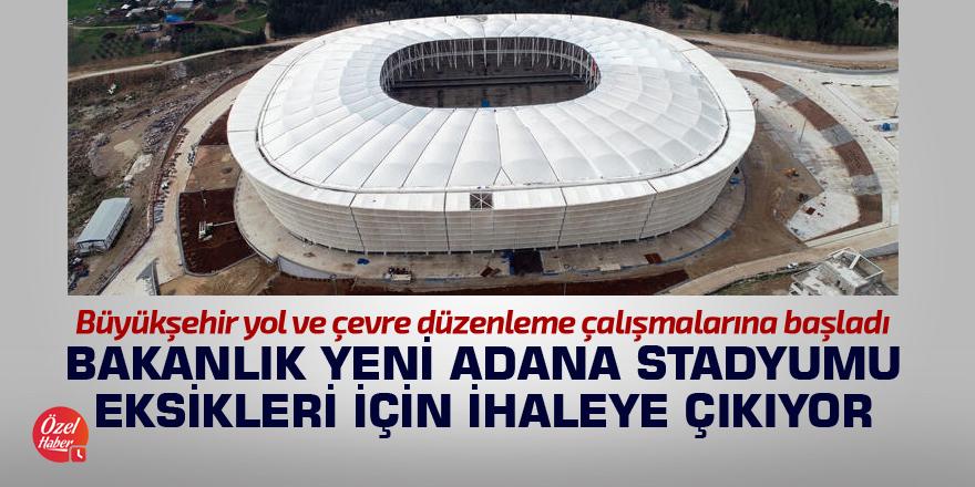 Bakanlık yeni Adana Stadyumu eksikleri için ihaleye çıkıyor