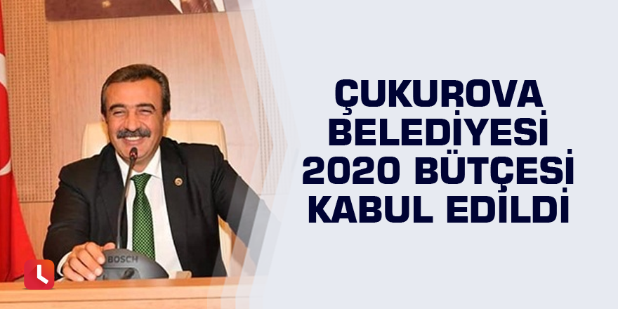 Çukurova Belediyesi 2020 bütçesi kabul edildi