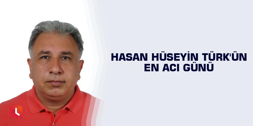 Hasan Hüseyin Türk'ün en acı günü