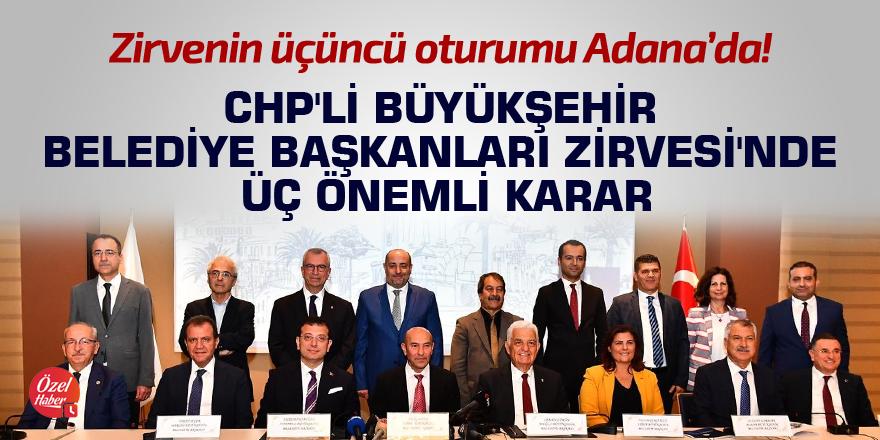 CHP'li Büyükşehir Belediye Başkanları Zirvesi'nde üç önemli karar