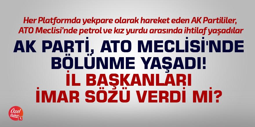 AK Parti, ATO Meclisi'nde bölünme yaşadı! İl başkanları imar sözü verdiler mi?