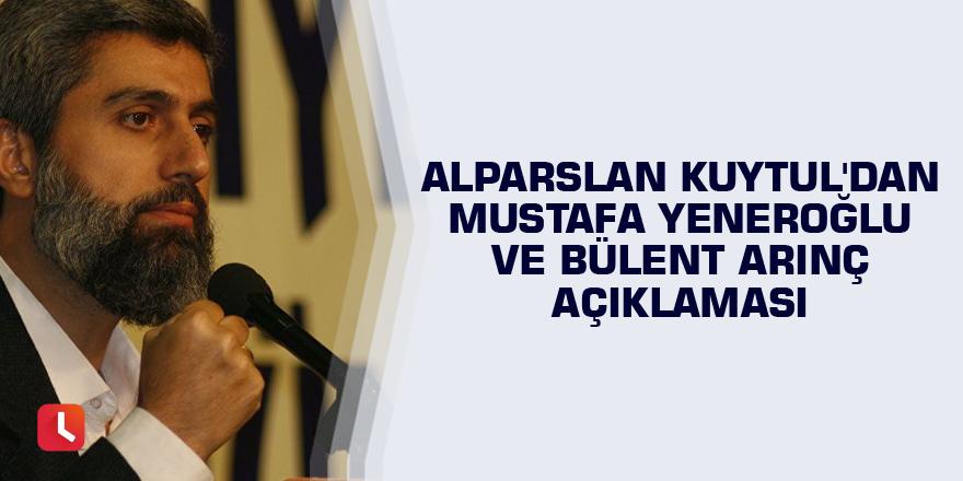 Alparslan Kuytul'dan Mustafa Yeneroğlu ve Bülent Arınç açıklaması