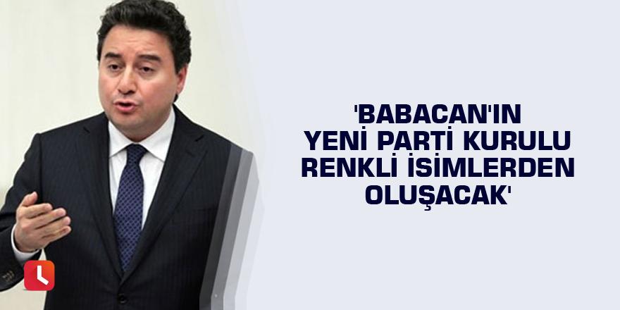 'Babacan'ın yeni parti kurulu renkli isimlerden oluşacak'