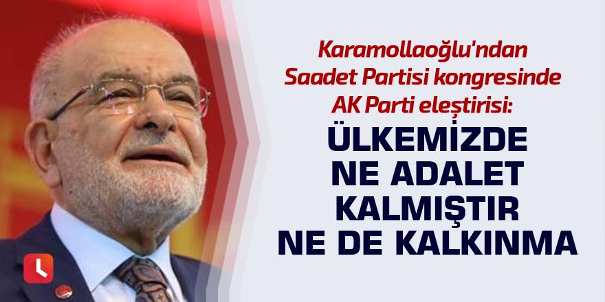 Karamollaoğlu'ndan Saadet Partisi kongresinde AKP eleştirisi: Ülkemizde ne adalet kalmıştır ne de kalkınma