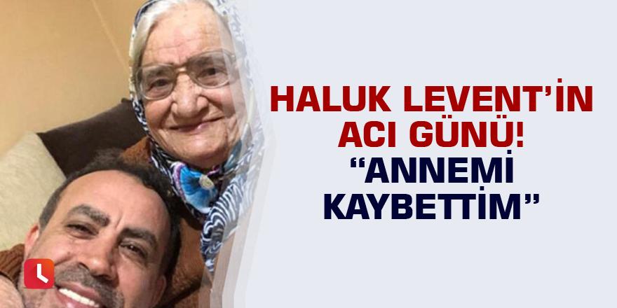 Haluk Levent'in acı günü! Annemi kaybettim