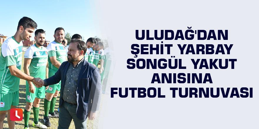 Uludağ'dan Şehit Yarbay Songül Yakut anısına futbol turnuvası