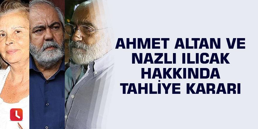 Ahmet Altan ve Nazlı Ilıcak hakkında tahliye kararı