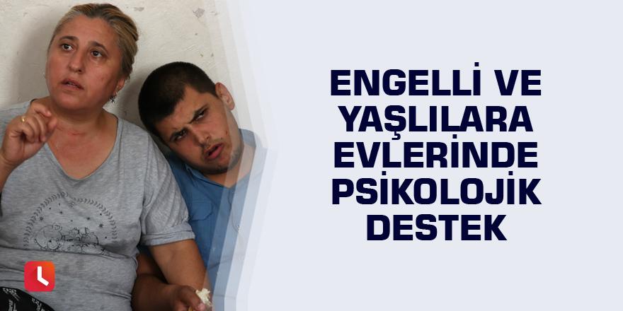 Engelli ve yaşlılara evlerinde psikolojik destek