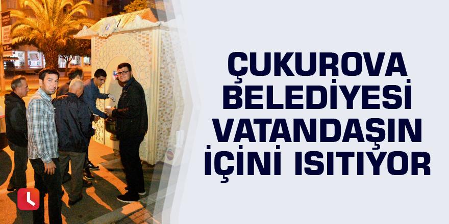 Çukurova Belediyesi vatandaşın içini ısıtıyor