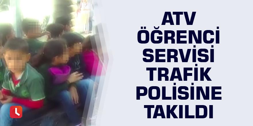 Atv öğrenci servisi trafik polisine takıldı