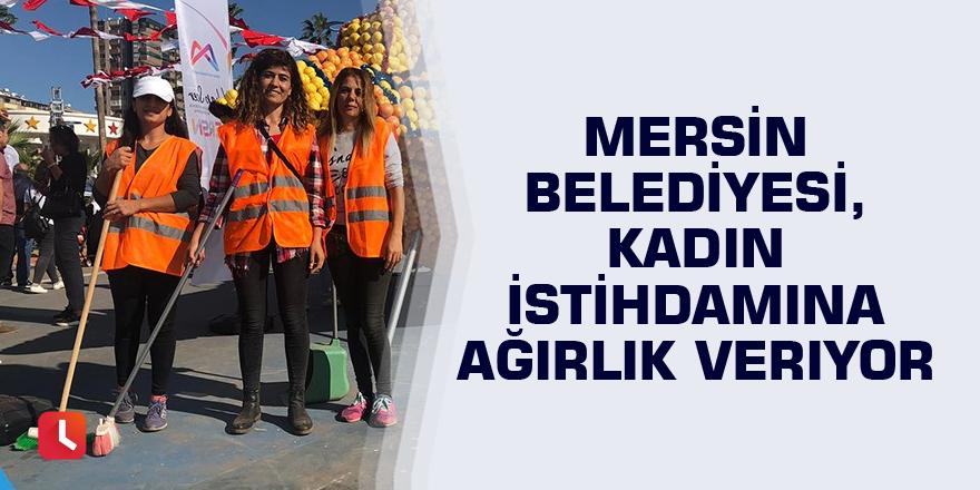 Mersin Belediyesi, kadın istihdamına ağırlık veriyor