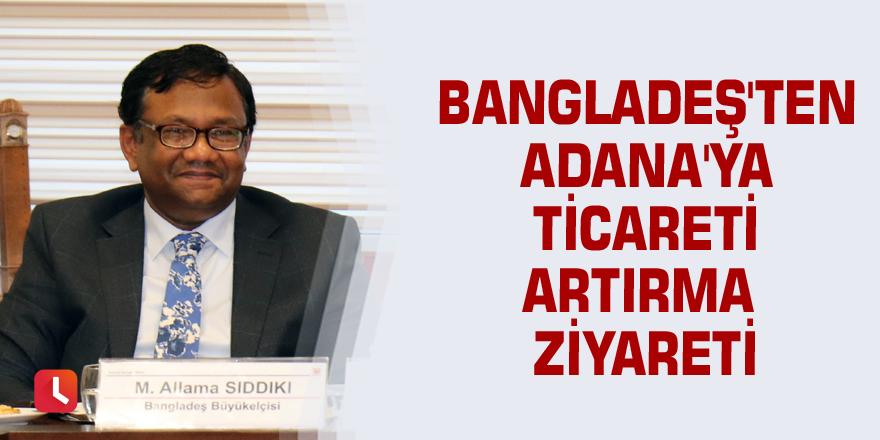 Bangladeş'ten Adana'ya ticareti artırma ziyareti