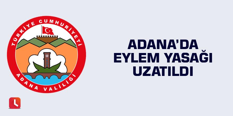 Adana'da eylem yasağı uzatıldı