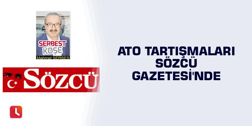 ATO tartışmaları Sözcü Gazetesi'nde