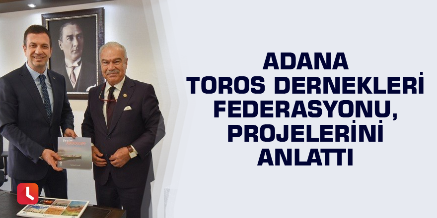 Adana Toros Dernekleri Federasyonu, projelerini anlattı