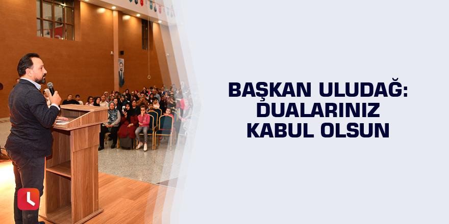 Başkan Uludağ: Dualarınız kabul olsun