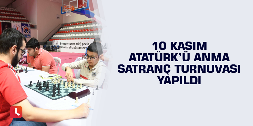 10 Kasım Atatürk'ü Anma Satranç Turnuvası yapıldı