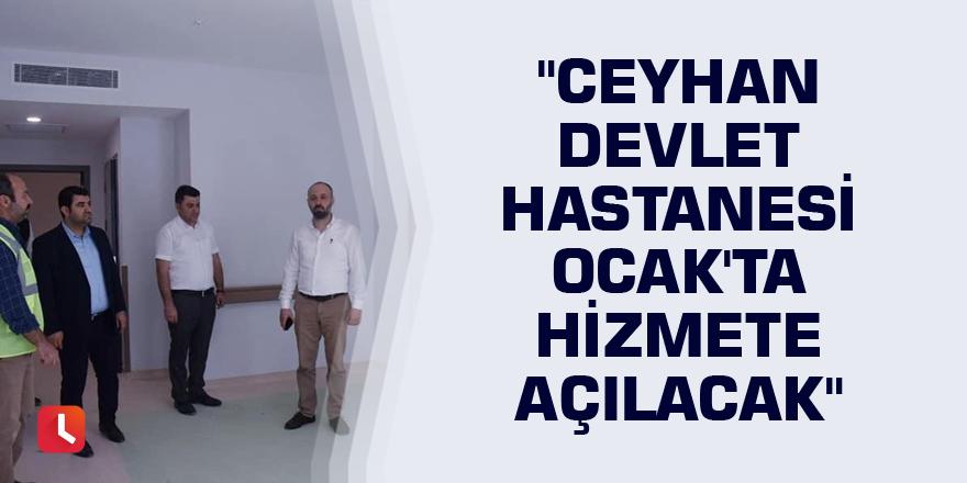 """""""Ceyhan Devlet Hastanesi Ocak'ta hizmete açılacak"""""""
