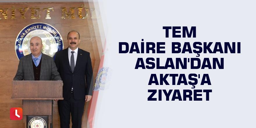 TEM Daire Başkanı Aslan'dan Aktaş'a ziyaret