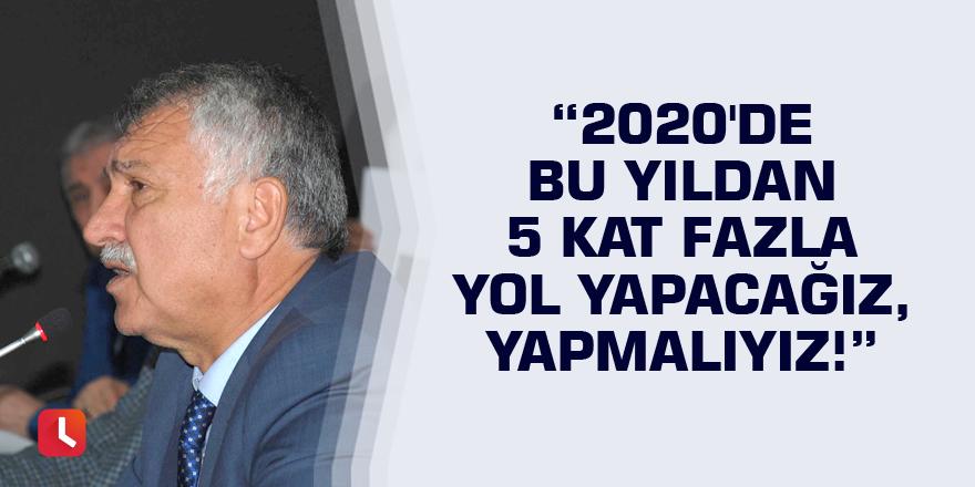 Başkan Karalar: 2020'de bu yıldan 5 kat fazla yol yapacağız, yapmalıyız!