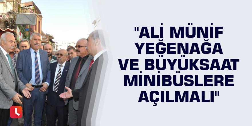 """""""Ali Münif Yeğenağa ve Büyüksaat minibüslere açılmalı"""""""