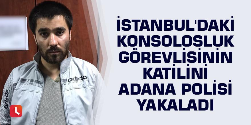 İstanbul'daki konsolosluk görevlisinin katilini Adana polisi yakaladı